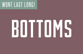 Wont Last Long: Bottoms
