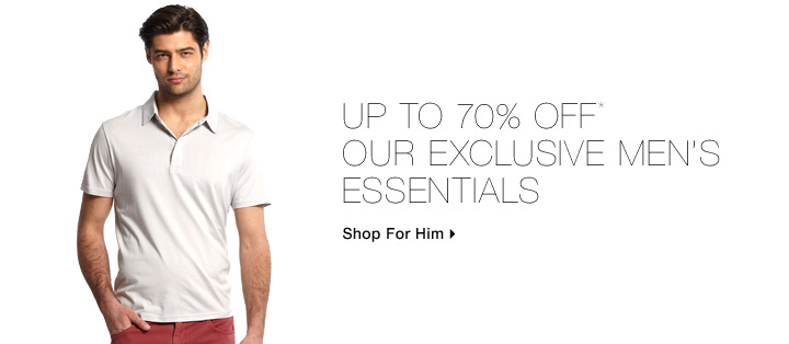 Up To 70% Off* Our Exclusive Men's Essentials