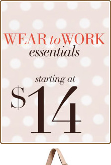 Wear to Work Essentials - Starting at $14! Shop NOW!