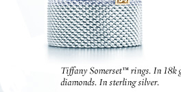 Tiffany Somerset™ rings. In 18k gold with diamonds. In sterling silver.
