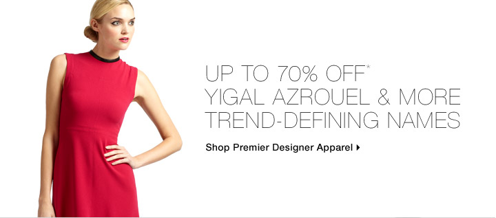 Up To 70% Off* Yigal Azrouel & More Trend-Defining Names