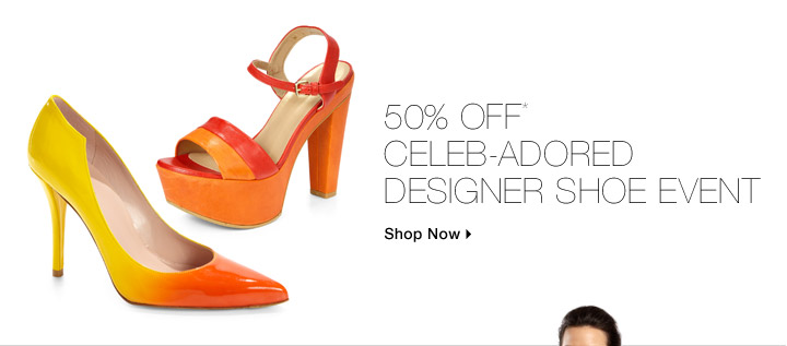 50% Off* Celeb-Adored Designer Shoe Event