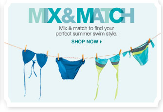 MIX & MATCH: Mix & match to find your perfect summer swim style. SHOP NOW