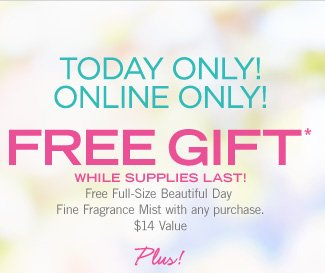 TODAY ONLY! ONLINE ONLY! FREE GIFT*