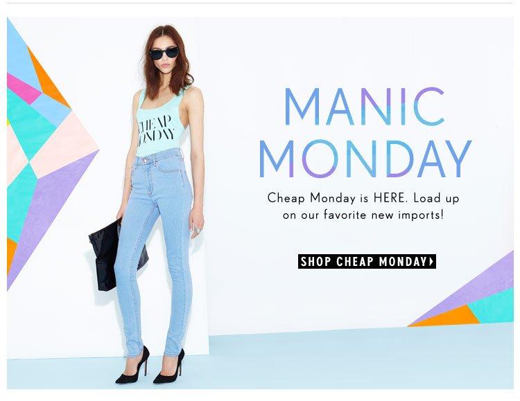 Manic Monday: Cheap Monday is HERE!