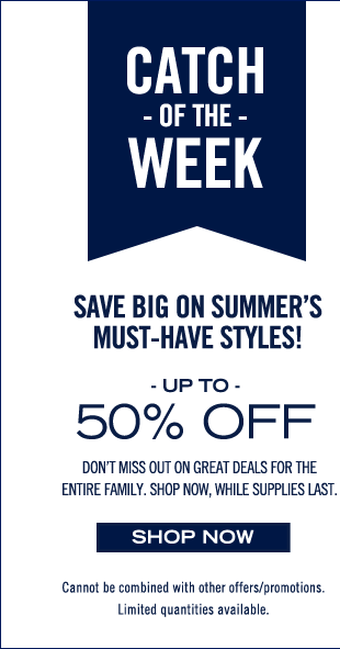 CATCH OF THE WEEK! Save Big On Summer's Must-Have Styles!