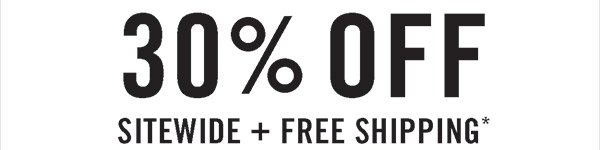 30% Off Sitewide + Free Shipping*