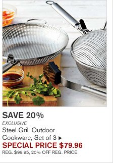 SAVE 20% - EXCLUSIVE - Steel Grill Outdoor Cookware, Set of 3 - SPECIAL PRICE $79.96 (REG. $99.95, 20% OFF REG. PRICE)