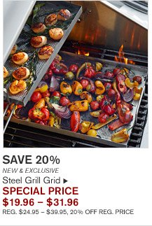 SAVE 20% - NEW & EXCLUSIVE - Steel Grill Grid - SPECIAL PRICE $19.96 – $31.96 (REG. $24.95 – $39.95, 20% OFF REG. PRICE)