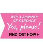 WIN A SUMMER OF SANDALS. Yes, please! FIND OUT HOW