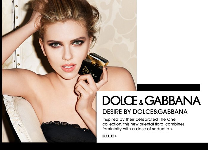 Dolce&Gabbana. Desire by Dolce&Gabbana. Inspired by their celebrated The One collection, this new oriental floral combines femininity with a dose of seduction. Get it.
