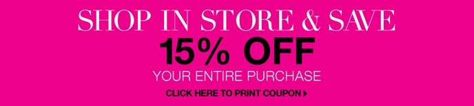 Shop In Store & Save: 15% Off Your Entire Purchase