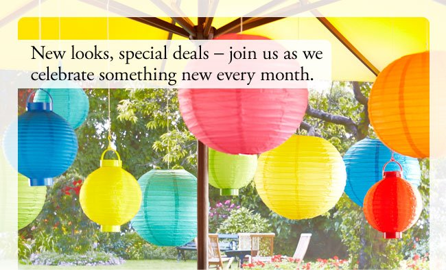 New looks, special deals - join us as we celebrate something new every month.