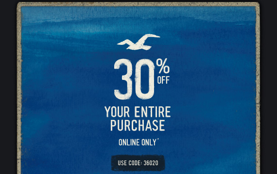 30% OFF YOUR ENTIRE PURCHASE ONLINE ONLY* USE CODE: 36020