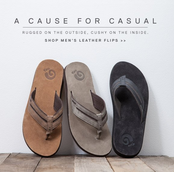 A CAUSE FOR CASUAL - RUGGED ON THE OUTSIDE, CUSHY ON THE INSIDE. - SHOP MEN'S LEATHER FLIPS >>