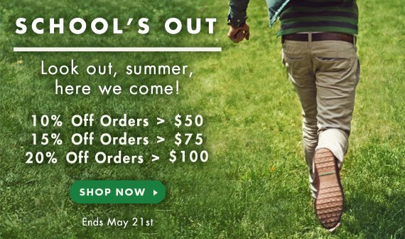 School's Out! Look out, summer, here we come! 10% off orders > $50, 15% off orders > $75, 20% off orders > $100. Ends May 21st.