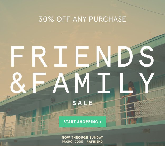 Friends & Family Sale: 30% Off