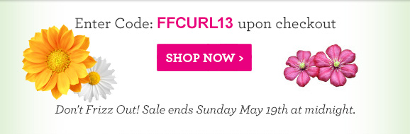 Enter Code: FFCURL13 upon checkout - Don't frizz out! Sale ends Sunday May 19th at Midnight.