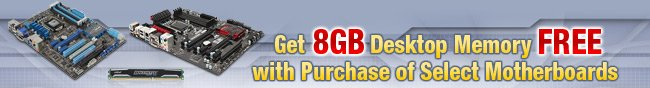 Get 8GB Desktop Memory FREE with Purchase of Select Motherboards.