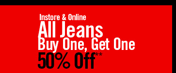 INSTORE & ONLINE - ALL DENIM BUY ONE, GET ONE 50% OFF**