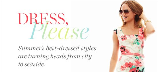 Dress, Please Summer's best–dressed styles are turning heads from city to seaside.