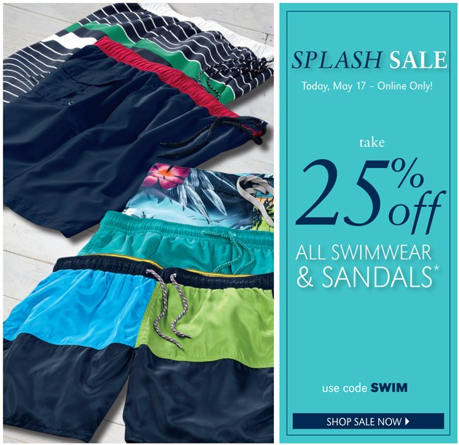 SPLASH SALE | TODAY, MAY 17 - ONLINE ONLY! TAKE 25% OFF ALL SWIMWEAR & SANDALS* | USE CODE SWIM | SHOP SALE NOW