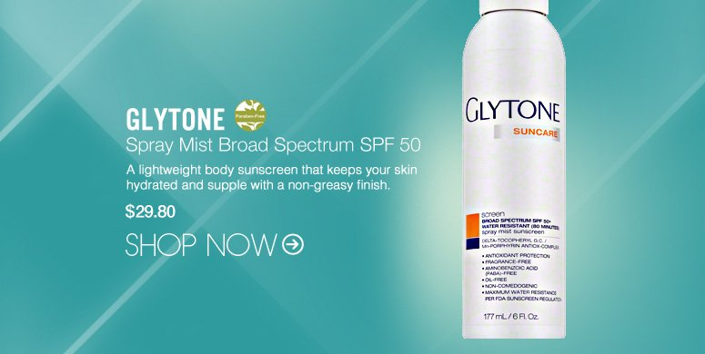Paraben-free Glytone - Spray Mist Braod Spectrum SPF 50  A lightweight body sunscreen that keeps your skin hydrated and supple with a non-greasy finish.  $39.00 Shop Now>>