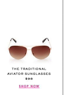 The Traditional Aviator Sunglasses at $98. Shop Now.