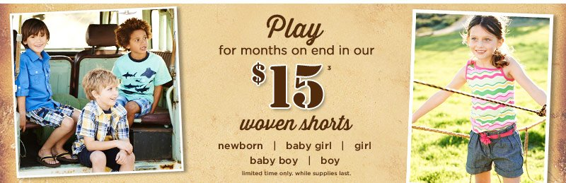 Play for months on end in our $15(3) woven shorts. Limited time only. While supplies last.
