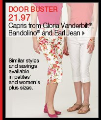 DOOR BUSTER 21.97 Capris from Gloria Vanderbilt®, Bandolino® and Earl Jean. Similar styles and savings available in petites' and women's plus sizes.