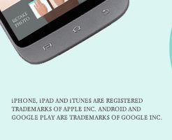 iPhone, iPad and iTunes are registered trademarks of Apple Inc. Android and Google Play are trademarks of Google Inc.