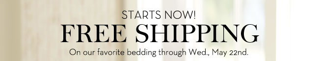 STARTS NOW! FREE SHIPPING On our favorite bedding through Wed., May 22nd.