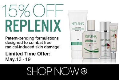 Deal of the Week: 15% Off Replenix! Patent-pending formulations designed to combat free radical-induced skin damage—now 15% off! Shop Now>>