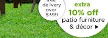 PLUS ONLINE ONLY - extra 10% off patio furniture & décor