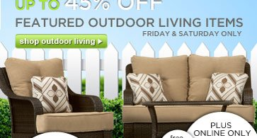 UP TO 45% OFF FEATURED OUTDOOR LIVING ITEMS | shop outdoor living