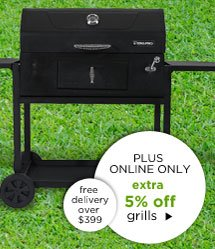 PLUS ONLINE ONLY - extra 5% off grills