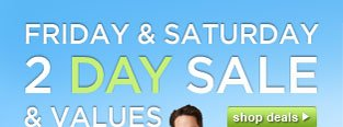 FRIDAY & SATURDAY 2 DAY SALE & VALUES | shop deals