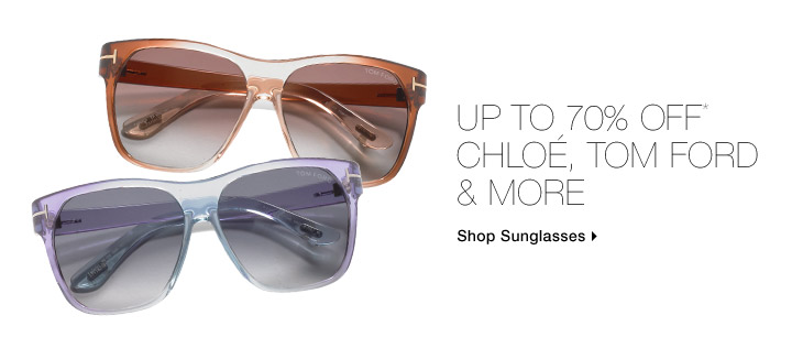 Up To 70% Off* Chloe, Tom Ford & More