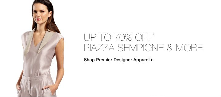 Up To 70% Off* Piazza Sempione & More