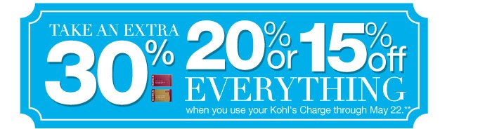 Take an EXTRA 30% 20% or 15% off EVERYTHING when you use your Kohl's Charge through May 22.