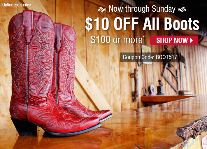 Online Exclusive - Now Through Sunday $10 Off All Boots $100 or more*