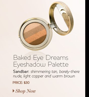 Baked Eye Dreams Eyeshadow Palette - Sandbar: shimmering tan, barely-there nude, light copper and warm brown - $30 - Shop Now