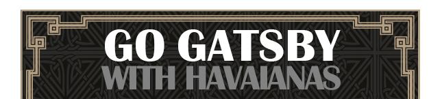 GO GATSBY WITH HAVAIANAS