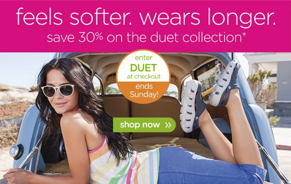 feels softer. wears longer. save 30% on the duet collection* enter DUET at checkout ends Sunday! - shop now