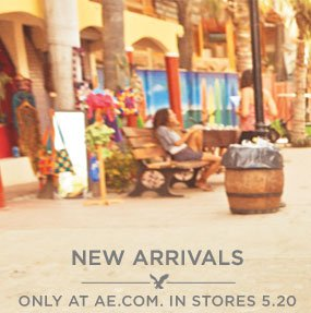 New Arrivals | Only At AE.com. In Stores 5.20