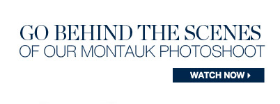 GO BEHIND THE SCENES OF OUR MONTAUK PHOTOSHOOT