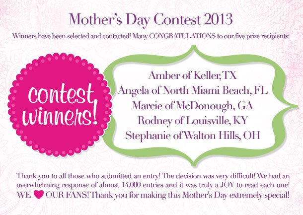 And the WINNERS are... MOther's Day Contest 2013! Thank you to everyone who participated!