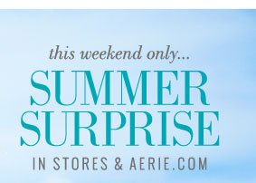 This Weekend Only... | Summer Surprise | In Stores & Aerie.com