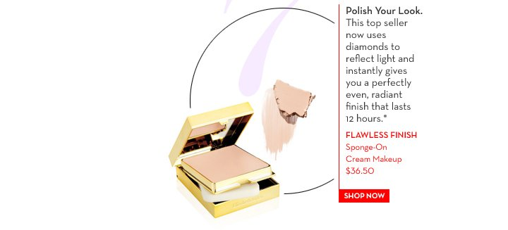7. Polish Your Look. This top seller now uses diamonds to reflect light and instantly gives you a perfectly even, radiant finish that lasts 12 hours.* FLAWLESS FINISH Sponge-On Cream Makeup  $36.50. SHOP NOW.