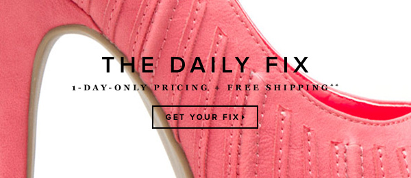 The Daily Fix: 1-Day-Only Pricing + Free Shipping**    Get Your Fix